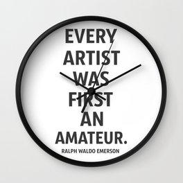 Every artist was first an amateur Wall Clock