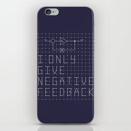I only give negative Feedback iPhone Skin