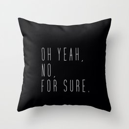 Oh yeah, no, for sure. Throw Pillow