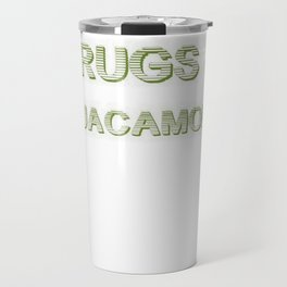 Sex and Drugs and Guacamole  Travel Mug