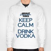 vodka Hoodies featuring Keep calm drink vodka by junaputra