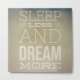 Sleep Less, Dream More Metal Print