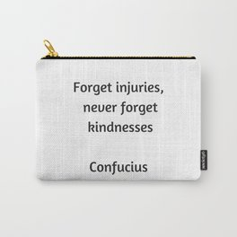 Confucius Quote - Forget injuries never forget kindness Carry-All Pouch