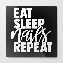 Eat Sleep Nails Repeat Metal Print