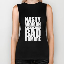 Nasty Woman with a Bad Hombre - dark Biker Tank