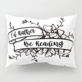 I'd rather be reading Pillow Sham