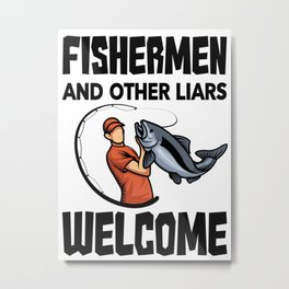 Fishermen And Other Liars Welcome Metal Print