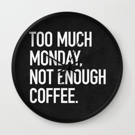 Too much monday, not enough coffee. Wall Clock