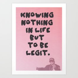 knowing nothing in life but to be legit Kunstdrucke