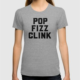 Pop Fizz Clink, Champagne Art, Champagne Quote T-shirt