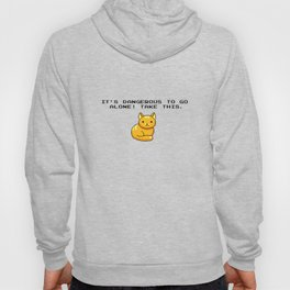 ITS DANGEROUS TO GO ALONE Take This Cat Hoody