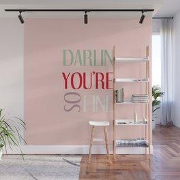DARLIN YOU'RE SO FINE Wall Mural