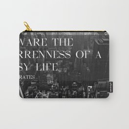 Beware the barrenness of a busy life. Carry-All Pouch