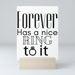 Forever Has A Nice Ring To It Mini Art Print