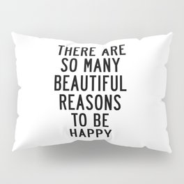 There Are so Many Beautiful Reasons to Be Happy Short Inspirational Life Quote Poster Pillow Sham