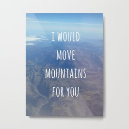 I Would Move Mountains For You Metal Print