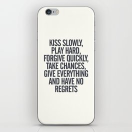 Kiss slowly, play hard, forgive, take chances, give everything, no regrets, positive vibes quote iPhone Skin