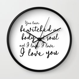 You have bewitched me body and soul and I love I love I love you Wall Clock