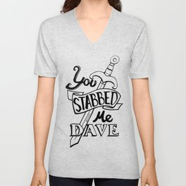 You stabbed me Dave (Black) Unisex V-Neck
