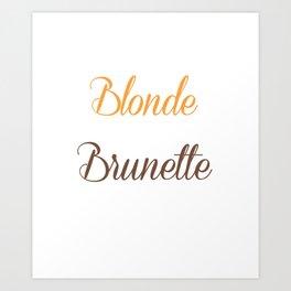 Blondes Need a Brunette Friend Funny T-shirt Art Print