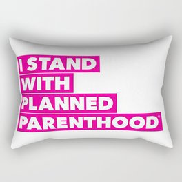 I Stand With Planned Parenthood Rectangular Pillow