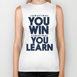 Sometimes you win, sometimes you learn, life lesson, typography inspiration , think positive vibes Biker Tank