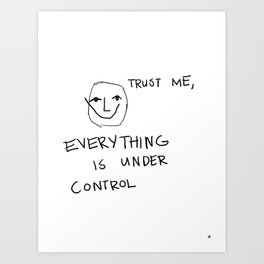 Everything is Under Control Art Print