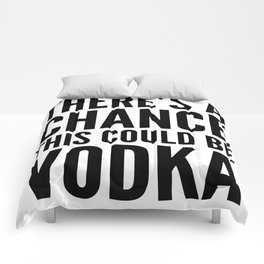 THERE'S A CHANCE THIS COULD BE VODKA MUG Comforters