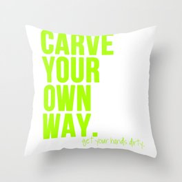 Carve Your Own Way Throw Pillow