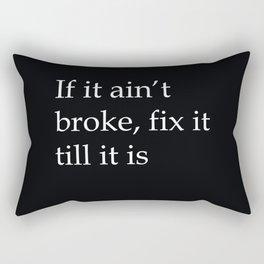 If it ain't broke, fix it till it is Rectangular Pillow