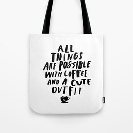 All Things Are Possible With Coffee and a Cute Outfit black-white typography home wall office decor Tote Bag