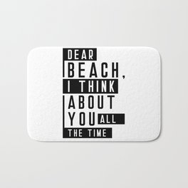 Dear Beach I Think About You All The Time Quote Bath Mat