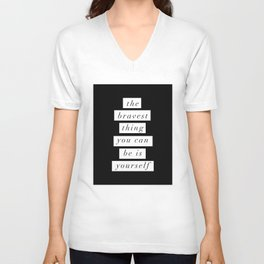 The Bravest Thing You Can Be is Yourself black and white inspirational typography wall decor Unisex V-Neck