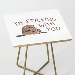 I'm Sticking With You beaver illustration with hand drawn typography Side Table