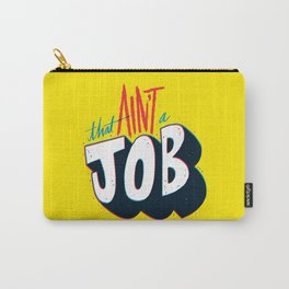 That ain't a job. Carry-All Pouch