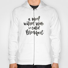 A Meal Without Wine is Called Breakast Hoody