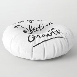 Let go of Perfection, Embrace growth Floor Pillow
