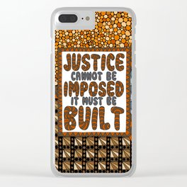 Justice Cannot Be Imposed: It Must Be Built Clear iPhone Case