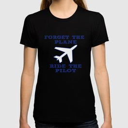 Forget the Plane, Ride the Pilot! T-shirt