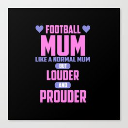 Football mum funny quote Canvas Print