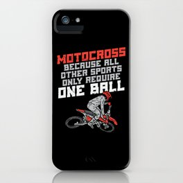 Motocross Because All Other Sports Only Require One Ball tee. iPhone Case