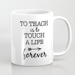 To teach is to touch a life forever Coffee Mug