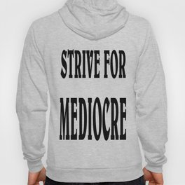 strive for mediocre Hoody