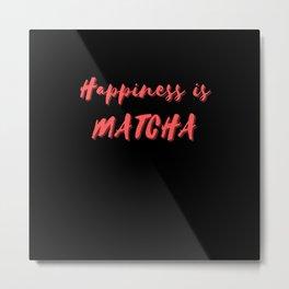 Happiness is Matcha Metal Print