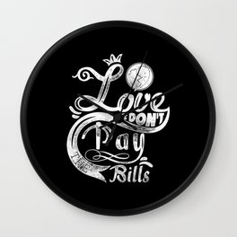 Love dont pay bills white typography Wall Clock