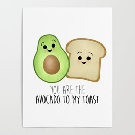 You Are The Avocado To My Toast Poster