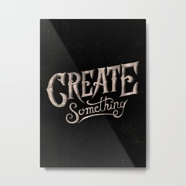 CREATE SOMETHING Metal Print