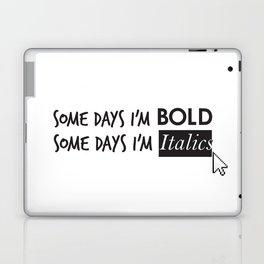 Some Days I'm Bold, Some Days I'm Italics Laptop & iPad Skin