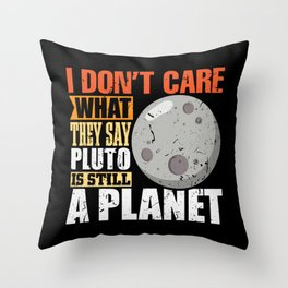 I dont care Pluto is still a Planet science fun Throw Pillow
