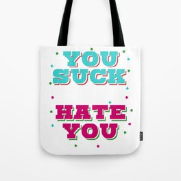 You suck and i hate you funny tshirt perfect gift Birthday Tote Bag